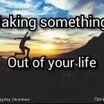 Making Something Out Of Your Life