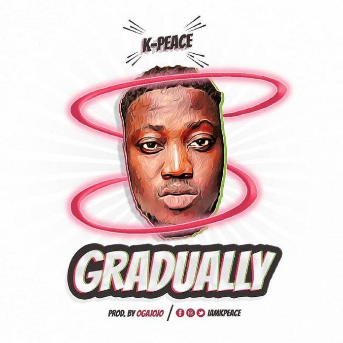 GRADUALLY by K-peace (Prod. Oga Jojo) | Audio Download