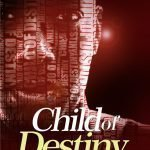 CHILD OF DESTINY - E.A Adeboye