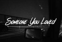 Someone You Loved - Lewis Capaldi Lyrics + Mp3 Download