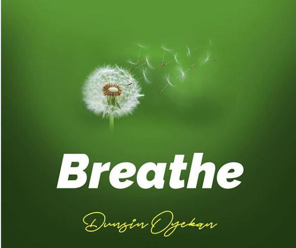 Dunsin Oyekan – Breathe [Mp3 Download, Video and Lyrics]