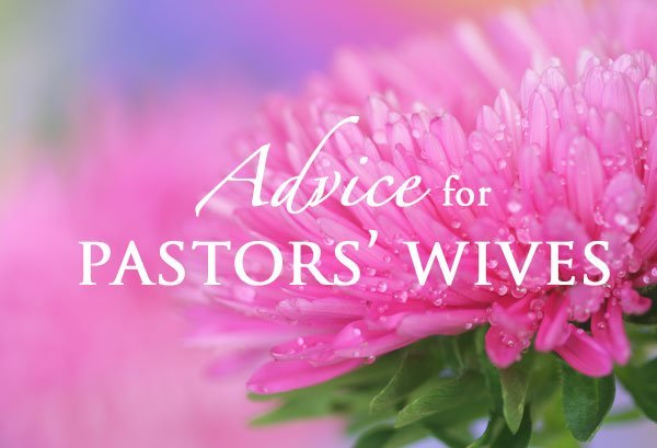 WISDOM FOR PASTORS' WIVES WITH A SPECIAL CALLING