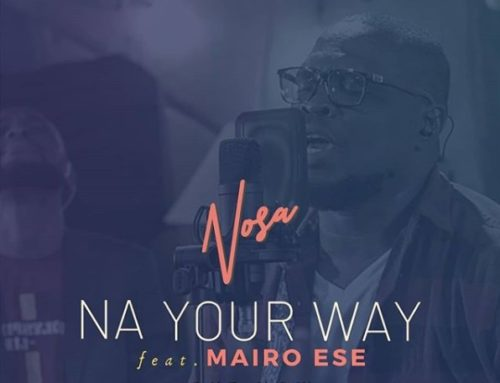"Nosa – ""Na Your Way"" ft. Mairo Ese Mp3 + Video Download"