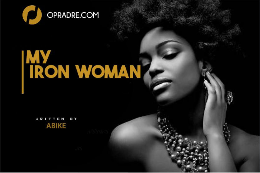 My Iron Woman Episode 1 Written by Abike