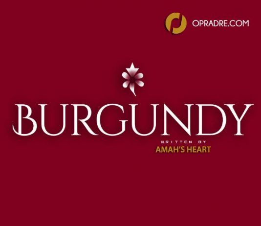 BURGUNDY Episode 1 By Amah's Heart