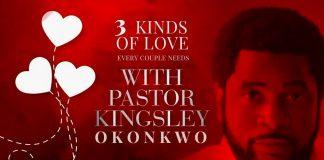 THREE 3 KINDS OF LOVE EVERY COUPLE NEEDS PART 1 - KINGSLEY OKONKWO