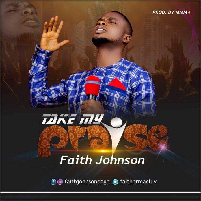 Faith Johnson - Take My Praise Lyrics & Mp3 Download