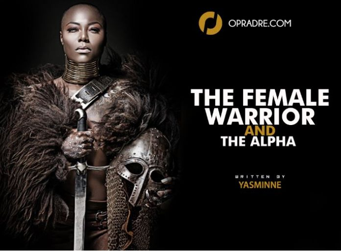The Female Warrior And The Alpha Episode 1 by Yasminne