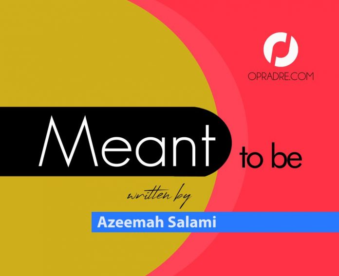 MEANT TO BE Episode 4 by Azeemah Salami