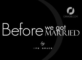 BEFORE WE GOT MARRIED Episode 1 by Ife Grace.