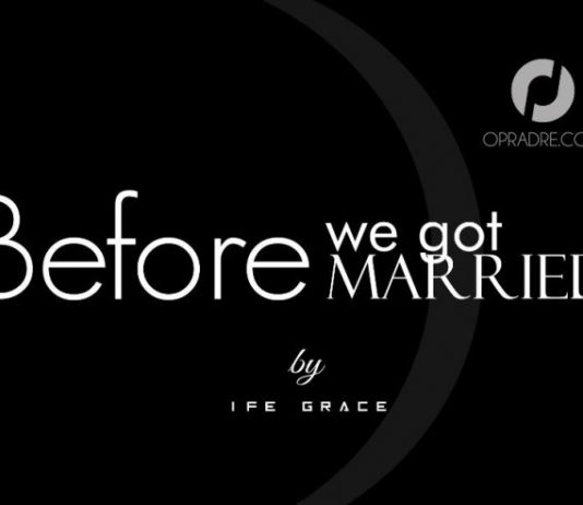 BEFORE WE GOT MARRIED Final Episode by Ife Grace.