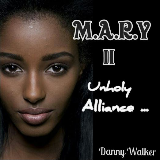 MARY 2 Episode 5 UNHOLY ALLIANCE By Danny Walker