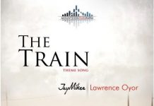 Jaymikee & Lawrence Oyor – The Train Theme Song Lyrics , Mp3 + Full Movie