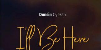 I'll Be Here - Dunsin Oyekan
