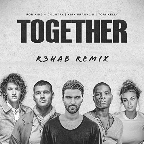 For KING & COUNTRY – Together R3HAB Remix FT. Kirk Franklin & Tori Kelly
