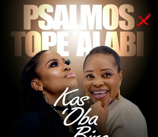 "Psalmos x Tope Alabi – ""Kos'Oba Bi Re"" Mp3 Download"