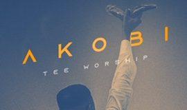 Tee Worship – Akobi Lyrics + Mp3 Download