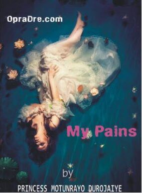 MY PAINS Final Part 111 by PRINCESS MOTUNRAYO DUROJAIYE