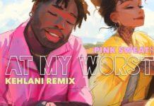 At My Worst - Pink Sweats feat. Kehlani Lyrics+ Mp3 Download
