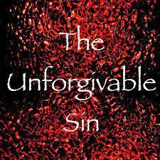THE UNFORGIVABLE SIN (A Short Story)