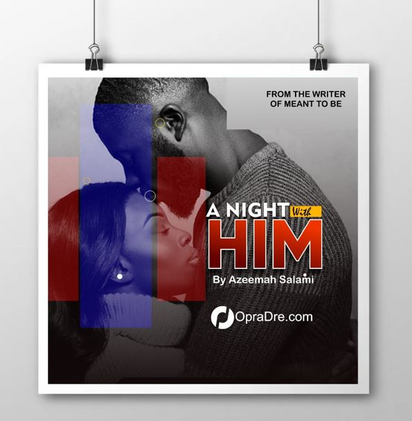 A NIGHT WITH HIM Episode 1 by Azeemah Salami